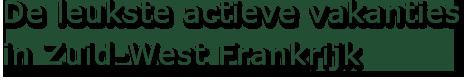 De leukste actieve vakanties in Zuid-West Frankrijk